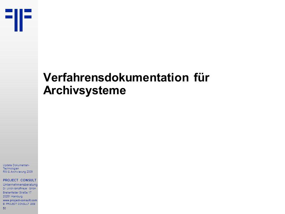50 Update Dokumenten- Technologien RM & Archivierung 2009 PROJECT CONSULT Unternehmensberatung Dr. Ulrich Kampffmeyer GmbH Breitenfelder Straße 17 202