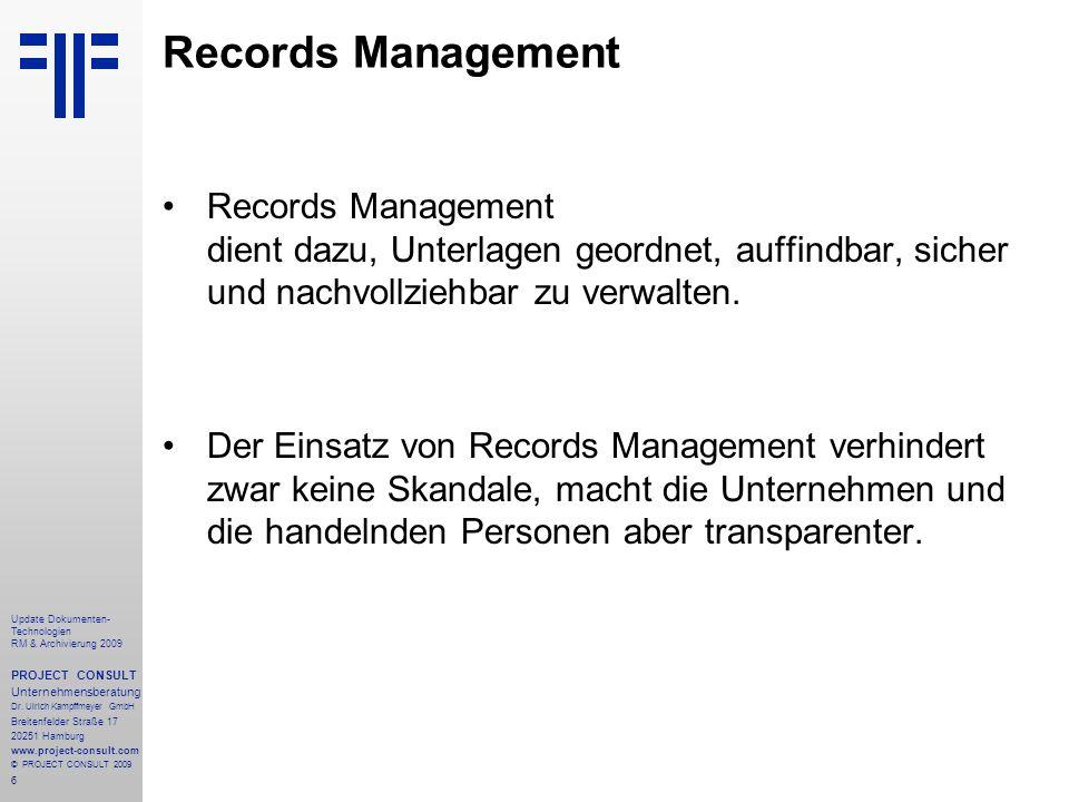 6 Update Dokumenten- Technologien RM & Archivierung 2009 PROJECT CONSULT Unternehmensberatung Dr. Ulrich Kampffmeyer GmbH Breitenfelder Straße 17 2025