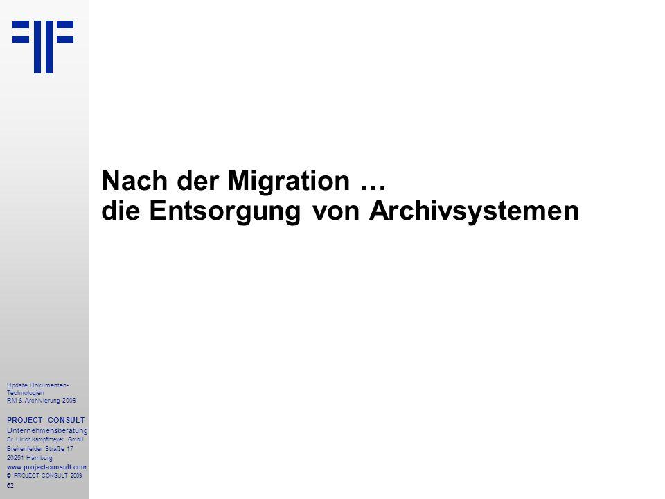 62 Update Dokumenten- Technologien RM & Archivierung 2009 PROJECT CONSULT Unternehmensberatung Dr. Ulrich Kampffmeyer GmbH Breitenfelder Straße 17 202