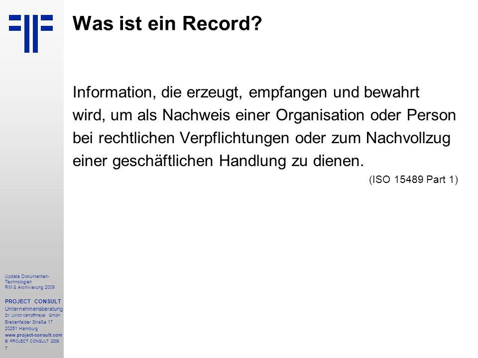 7 Update Dokumenten- Technologien RM & Archivierung 2009 PROJECT CONSULT Unternehmensberatung Dr. Ulrich Kampffmeyer GmbH Breitenfelder Straße 17 2025