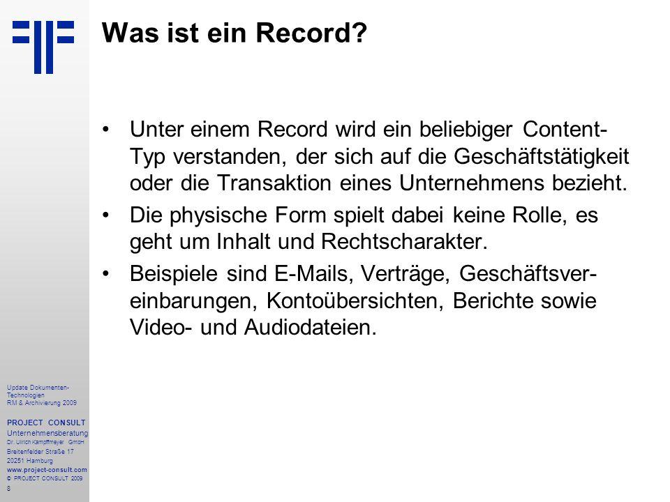 8 Update Dokumenten- Technologien RM & Archivierung 2009 PROJECT CONSULT Unternehmensberatung Dr. Ulrich Kampffmeyer GmbH Breitenfelder Straße 17 2025