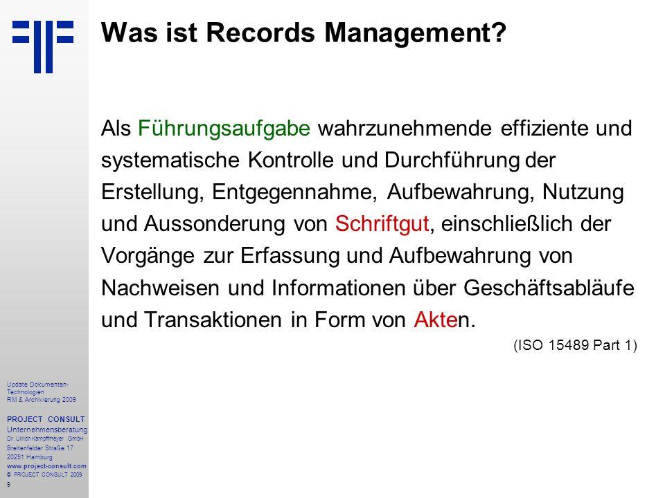 9 Update Dokumenten- Technologien RM & Archivierung 2009 PROJECT CONSULT Unternehmensberatung Dr. Ulrich Kampffmeyer GmbH Breitenfelder Straße 17 2025