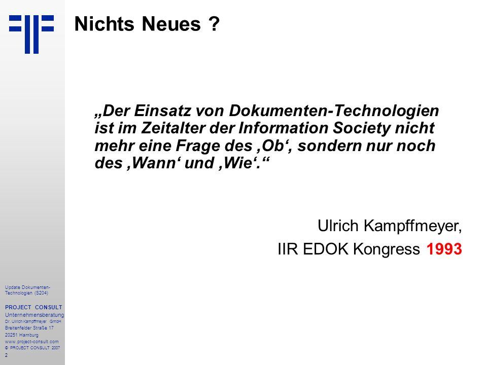 2 Update Dokumenten- Technologien (S204) PROJECT CONSULT Unternehmensberatung Dr. Ulrich Kampffmeyer GmbH Breitenfelder Straße 17 20251 Hamburg www.pr