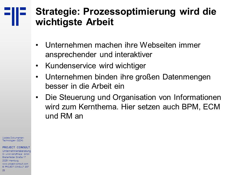 28 Update Dokumenten- Technologien (S204) PROJECT CONSULT Unternehmensberatung Dr. Ulrich Kampffmeyer GmbH Breitenfelder Straße 17 20251 Hamburg www.p