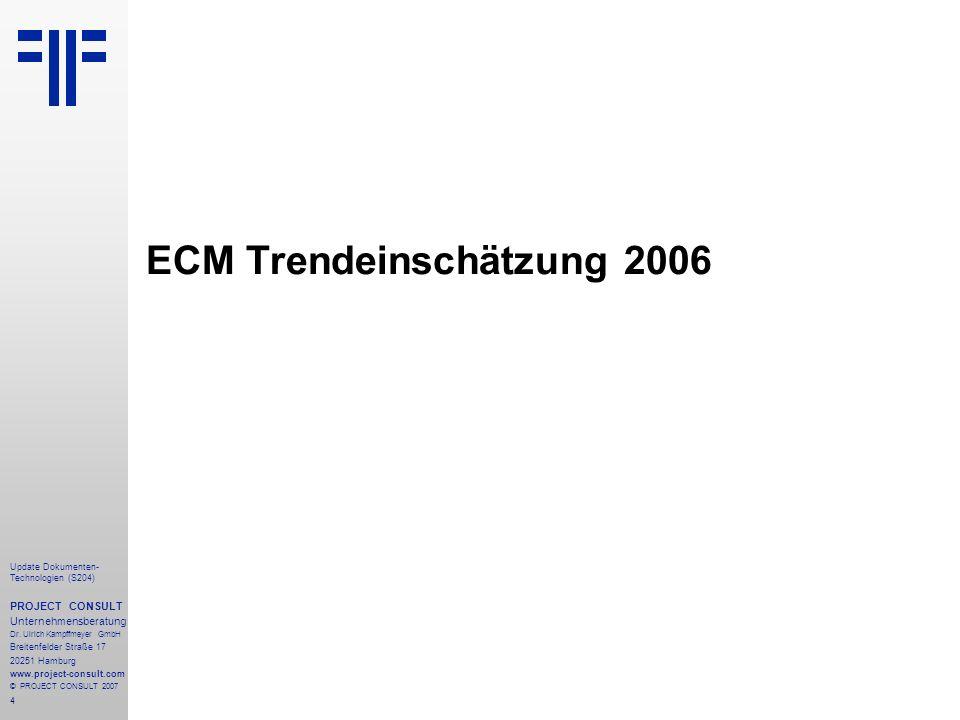 4 Update Dokumenten- Technologien (S204) PROJECT CONSULT Unternehmensberatung Dr. Ulrich Kampffmeyer GmbH Breitenfelder Straße 17 20251 Hamburg www.pr