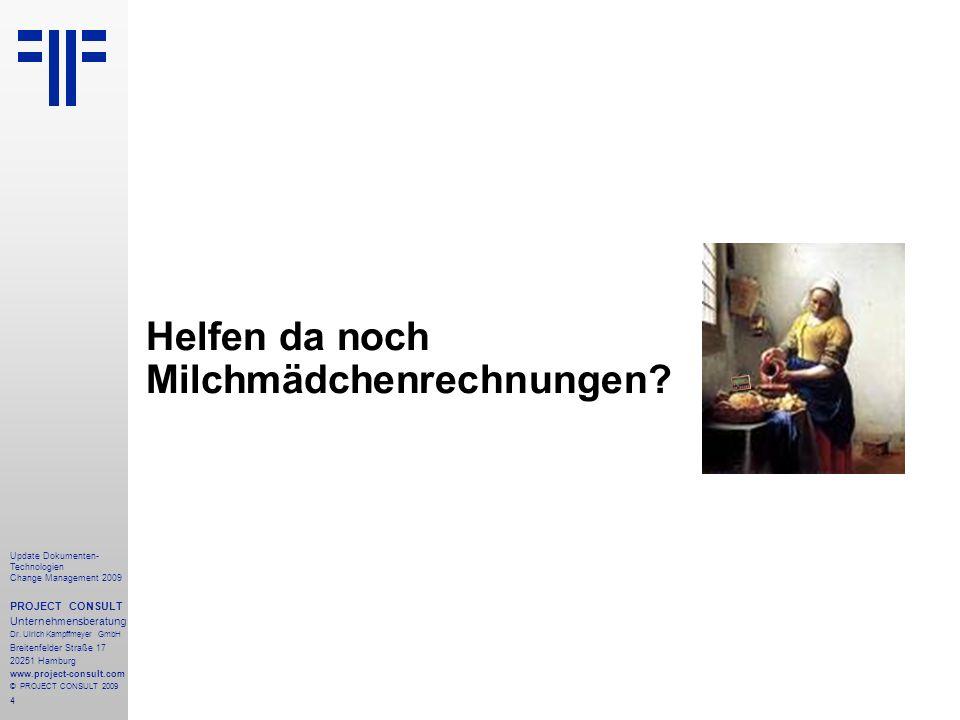 4 Update Dokumenten- Technologien Change Management 2009 PROJECT CONSULT Unternehmensberatung Dr. Ulrich Kampffmeyer GmbH Breitenfelder Straße 17 2025