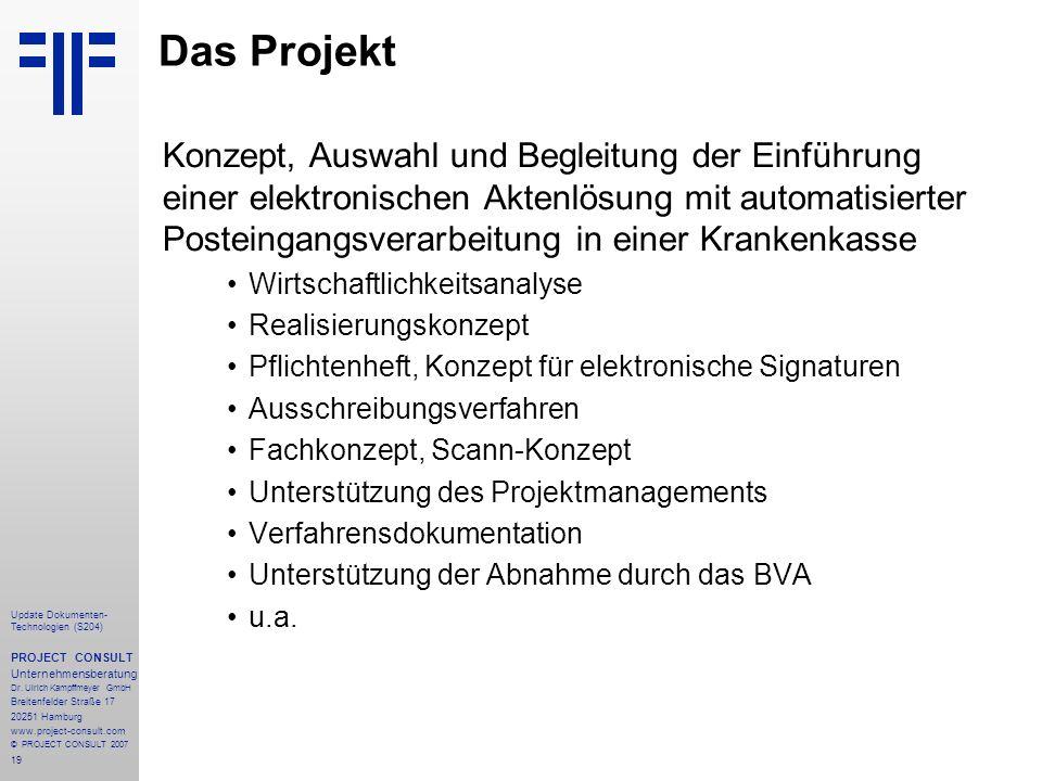 19 Update Dokumenten- Technologien (S204) PROJECT CONSULT Unternehmensberatung Dr. Ulrich Kampffmeyer GmbH Breitenfelder Straße 17 20251 Hamburg www.p