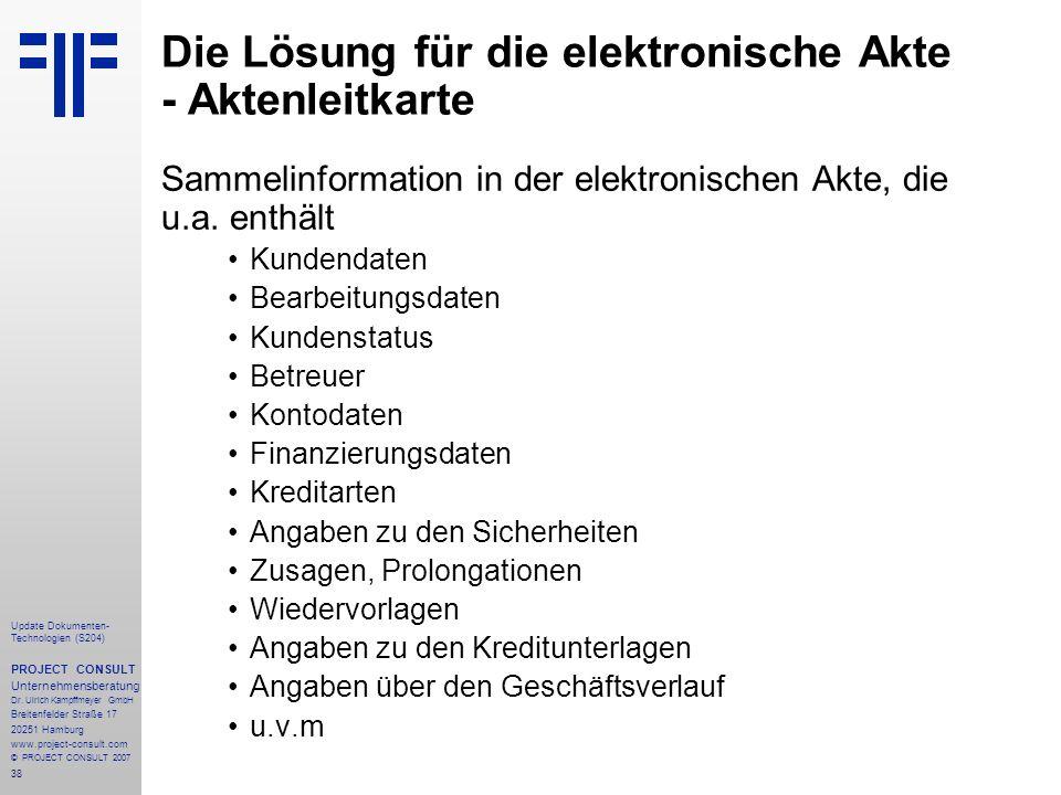 38 Update Dokumenten- Technologien (S204) PROJECT CONSULT Unternehmensberatung Dr. Ulrich Kampffmeyer GmbH Breitenfelder Straße 17 20251 Hamburg www.p