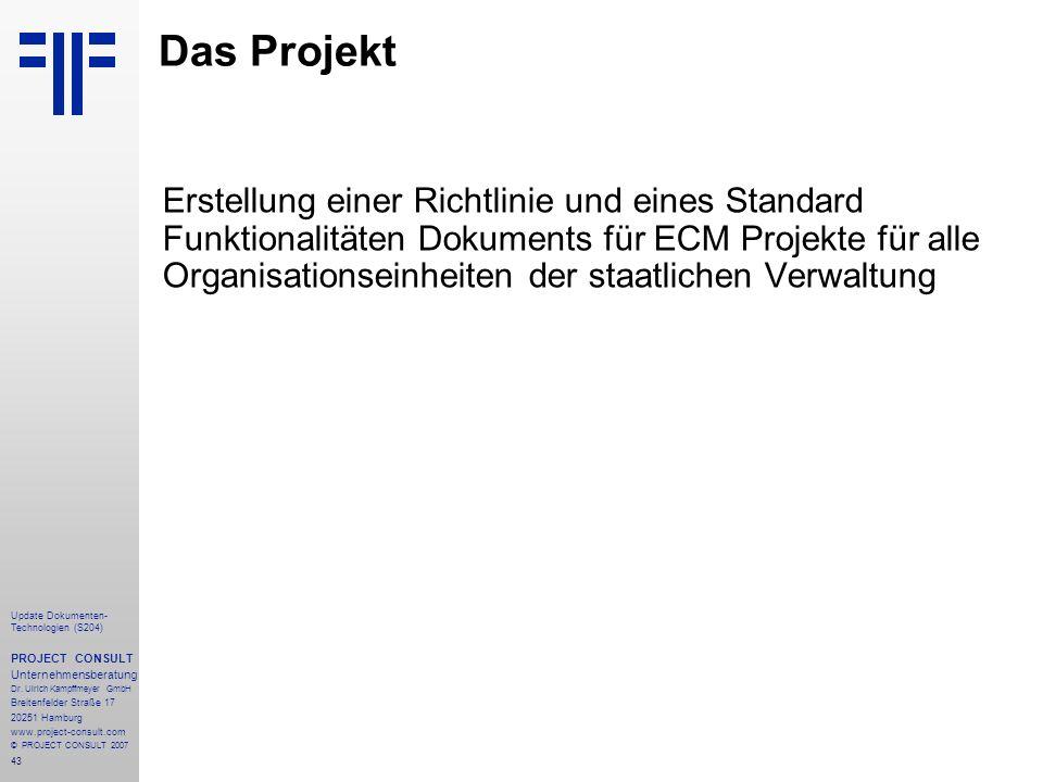43 Update Dokumenten- Technologien (S204) PROJECT CONSULT Unternehmensberatung Dr. Ulrich Kampffmeyer GmbH Breitenfelder Straße 17 20251 Hamburg www.p
