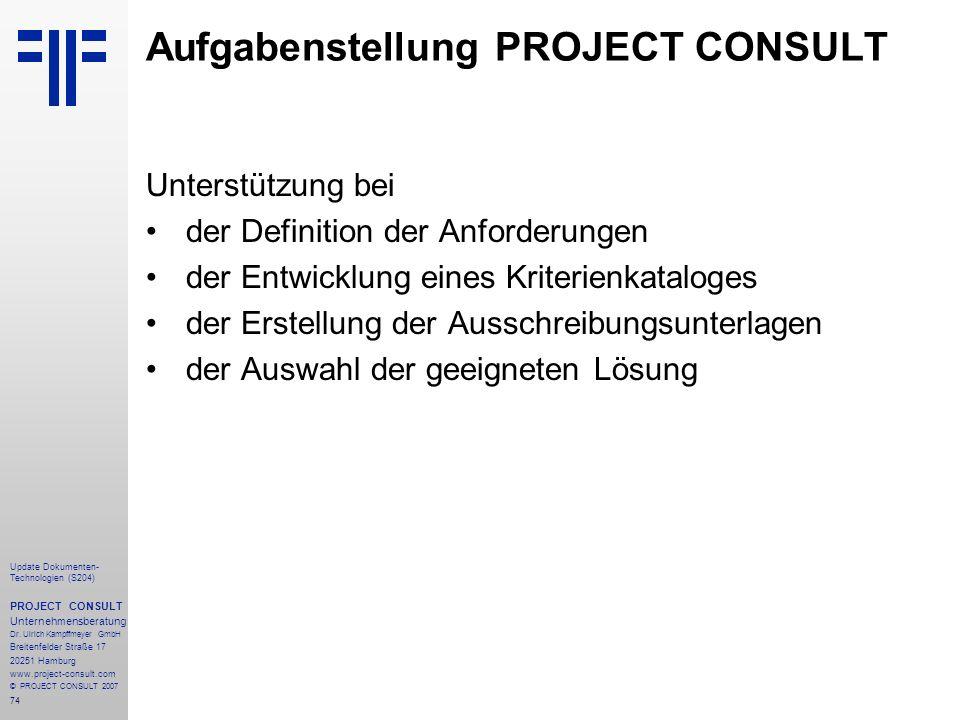74 Update Dokumenten- Technologien (S204) PROJECT CONSULT Unternehmensberatung Dr. Ulrich Kampffmeyer GmbH Breitenfelder Straße 17 20251 Hamburg www.p