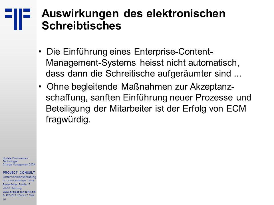 16 Update Dokumenten- Technologien Change Management 2009 PROJECT CONSULT Unternehmensberatung Dr. Ulrich Kampffmeyer GmbH Breitenfelder Straße 17 202