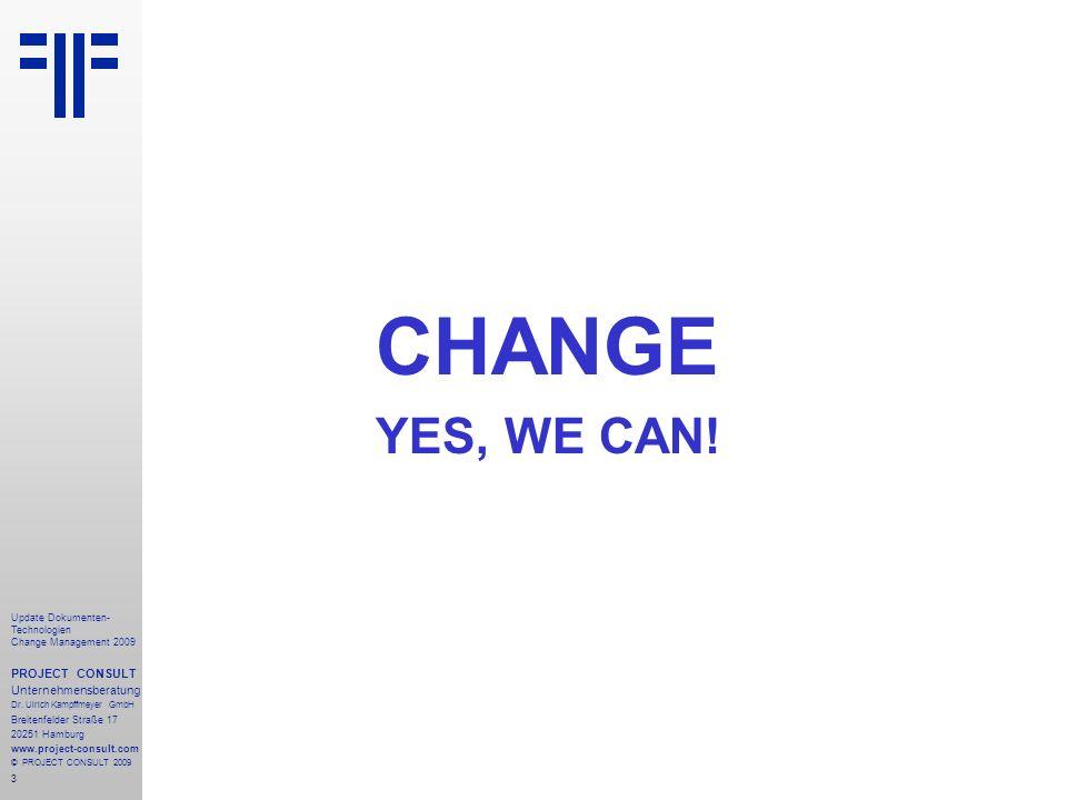 3 Update Dokumenten- Technologien Change Management 2009 PROJECT CONSULT Unternehmensberatung Dr. Ulrich Kampffmeyer GmbH Breitenfelder Straße 17 2025