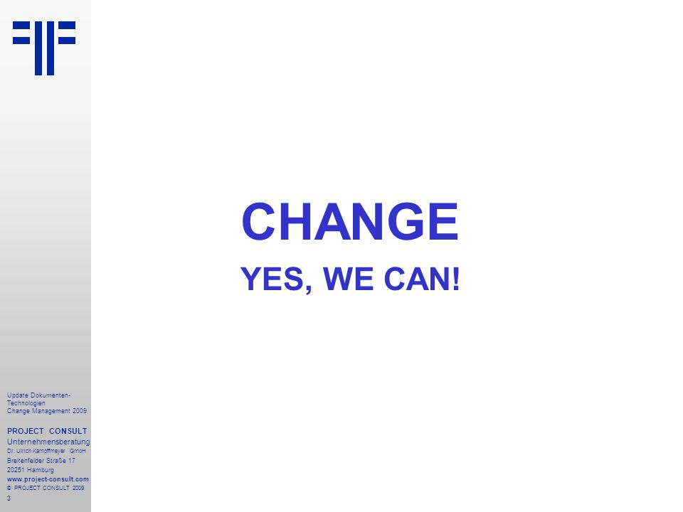 24 Update Dokumenten- Technologien Change Management 2009 PROJECT CONSULT Unternehmensberatung Dr.