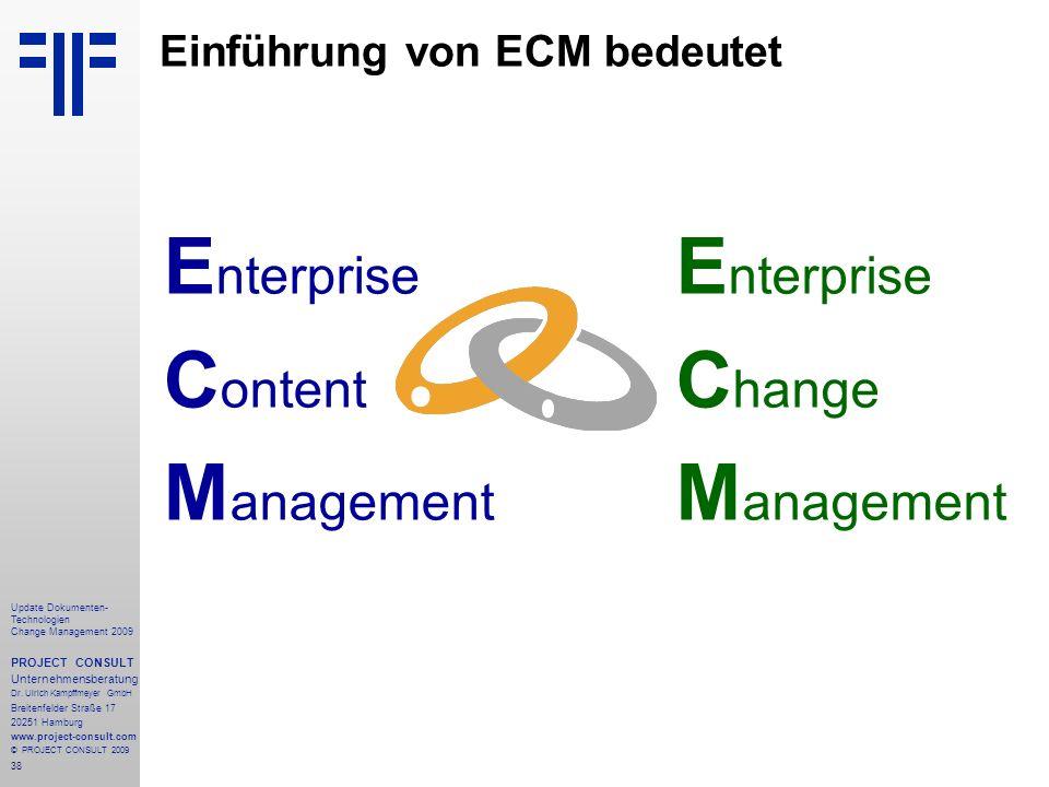 38 Update Dokumenten- Technologien Change Management 2009 PROJECT CONSULT Unternehmensberatung Dr. Ulrich Kampffmeyer GmbH Breitenfelder Straße 17 202