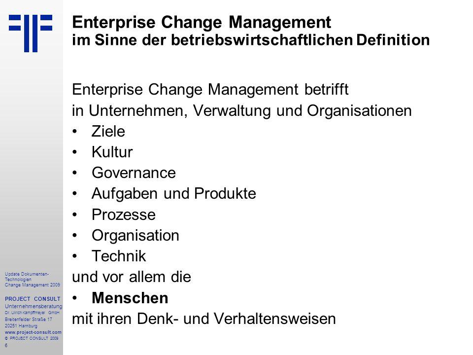 6 Update Dokumenten- Technologien Change Management 2009 PROJECT CONSULT Unternehmensberatung Dr. Ulrich Kampffmeyer GmbH Breitenfelder Straße 17 2025