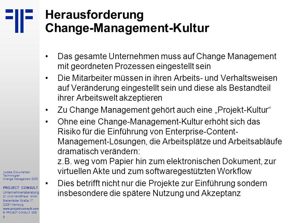 30 Update Dokumenten- Technologien Change Management 2009 PROJECT CONSULT Unternehmensberatung Dr.