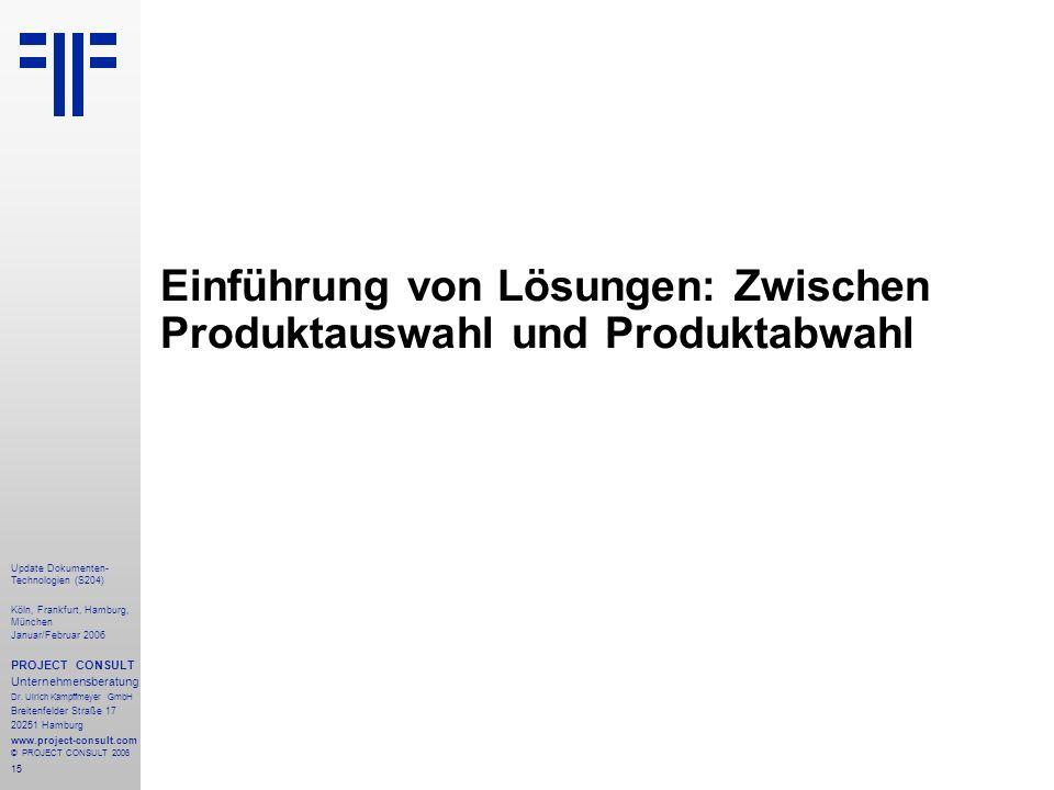 15 Update Dokumenten- Technologien (S204) Köln, Frankfurt, Hamburg, München Januar/Februar 2006 PROJECT CONSULT Unternehmensberatung Dr.
