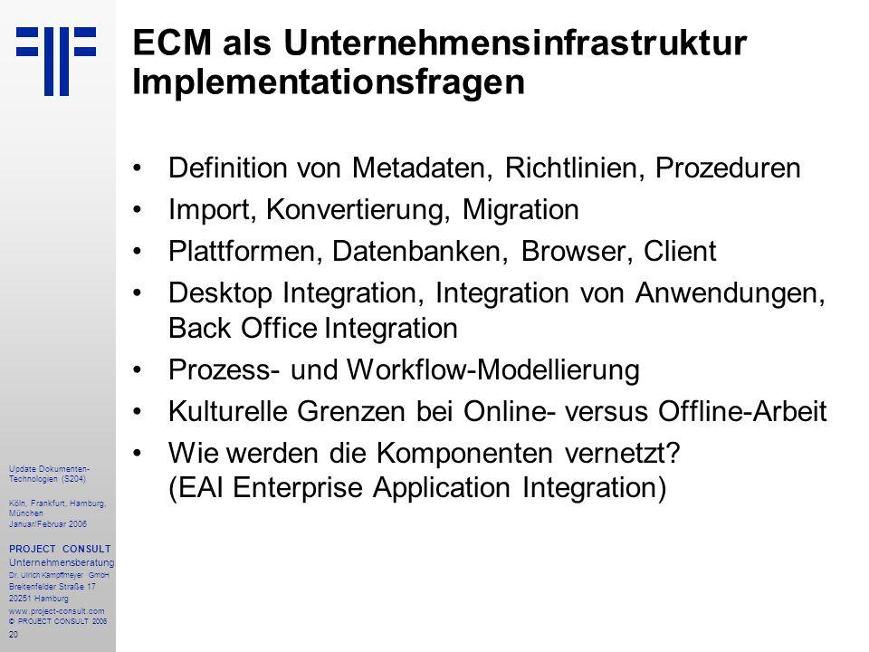 20 Update Dokumenten- Technologien (S204) Köln, Frankfurt, Hamburg, München Januar/Februar 2006 PROJECT CONSULT Unternehmensberatung Dr.
