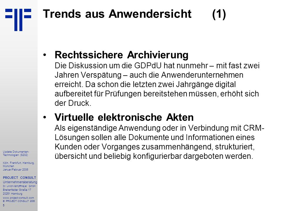 5 Update Dokumenten- Technologien (S202) Köln, Frankfurt, Hamburg, München Januar/Februar 2006 PROJECT CONSULT Unternehmensberatung Dr.