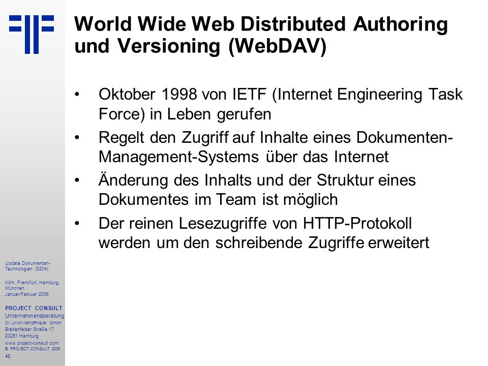 49 Update Dokumenten- Technologien (S204) Köln, Frankfurt, Hamburg, München Januar/Februar 2006 PROJECT CONSULT Unternehmensberatung Dr.