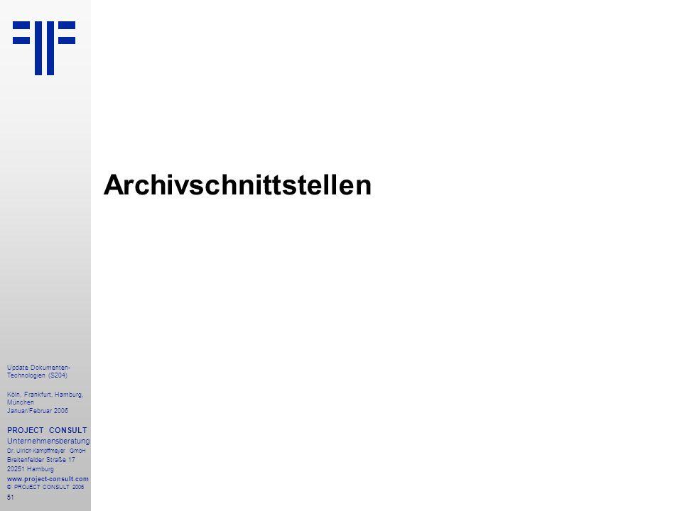 52 Update Dokumenten- Technologien (S204) Köln, Frankfurt, Hamburg, München Januar/Februar 2006 PROJECT CONSULT Unternehmensberatung Dr.