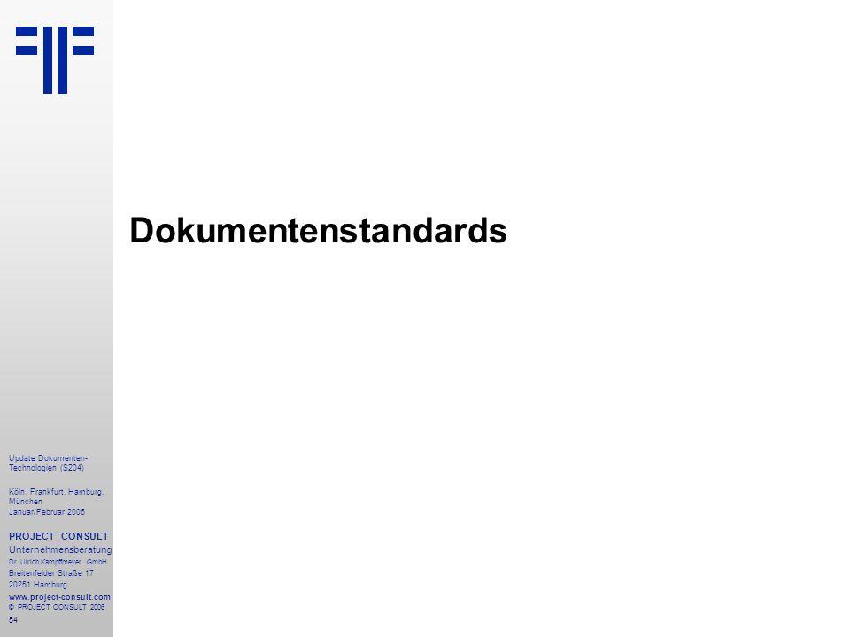 55 Update Dokumenten- Technologien (S204) Köln, Frankfurt, Hamburg, München Januar/Februar 2006 PROJECT CONSULT Unternehmensberatung Dr.