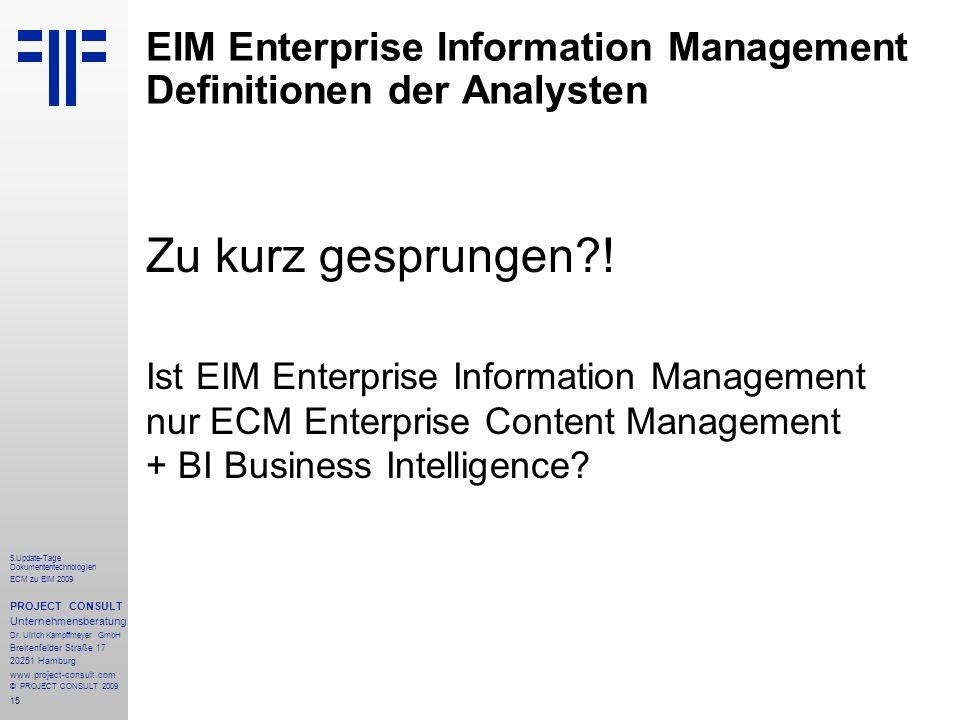 15 5.Update-Tage Dokumententechnologien ECM zu EIM 2009 PROJECT CONSULT Unternehmensberatung Dr.