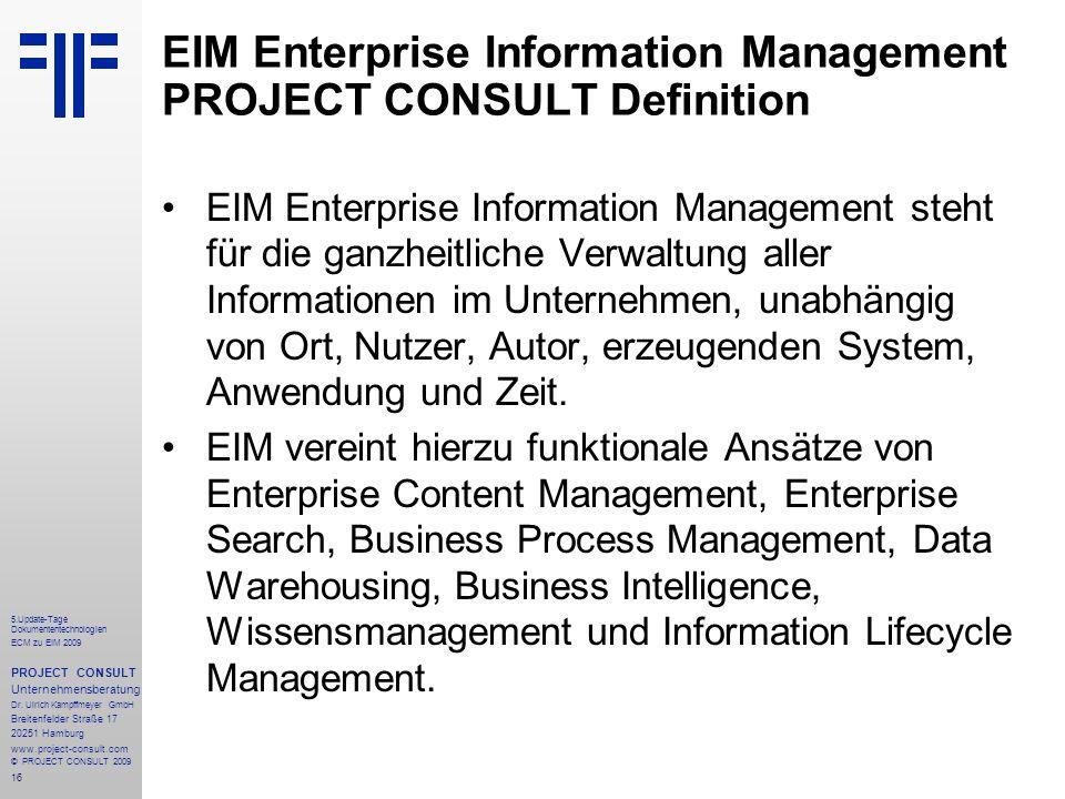 16 5.Update-Tage Dokumententechnologien ECM zu EIM 2009 PROJECT CONSULT Unternehmensberatung Dr.