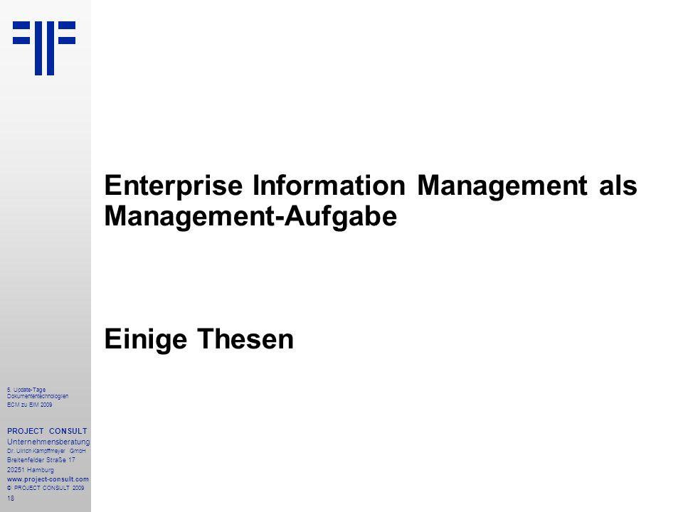 18 5. Update-Tage Dokumententechnologien ECM zu EIM 2009 PROJECT CONSULT Unternehmensberatung Dr.