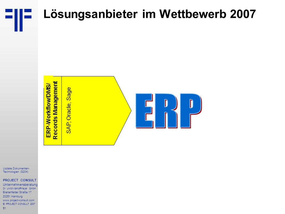 51 Update Dokumenten- Technologien (S204) PROJECT CONSULT Unternehmensberatung Dr. Ulrich Kampffmeyer GmbH Breitenfelder Straße 17 20251 Hamburg www.p
