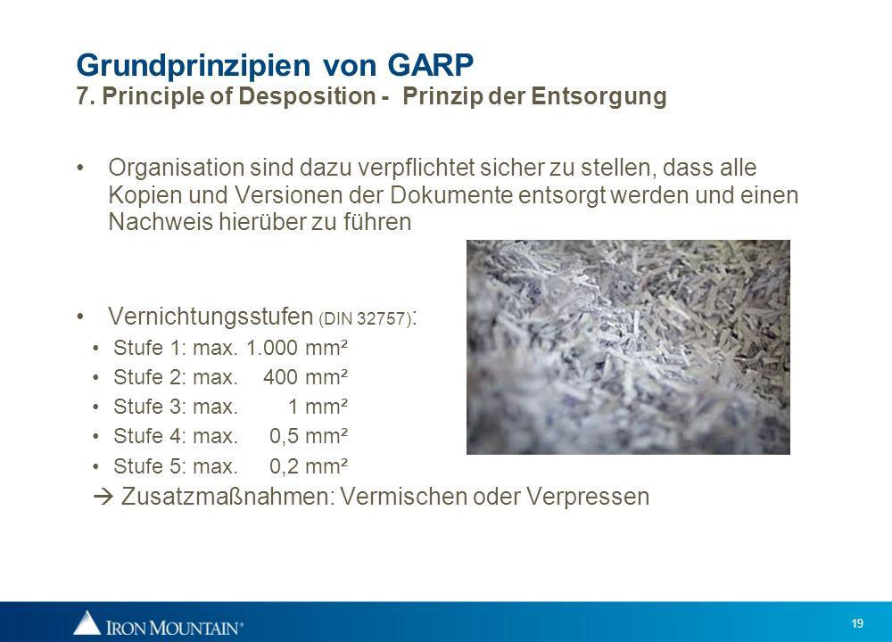 19 Grundprinzipien von GARP 7. Principle of Desposition - Prinzip der Entsorgung Organisation sind dazu verpflichtet sicher zu stellen, dass alle Kopi