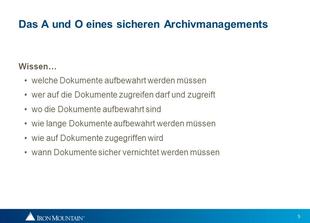 5 Das A und O eines sicheren Archivmanagements Wissen… welche Dokumente aufbewahrt werden müssen wer auf die Dokumente zugreifen darf und zugreift wo