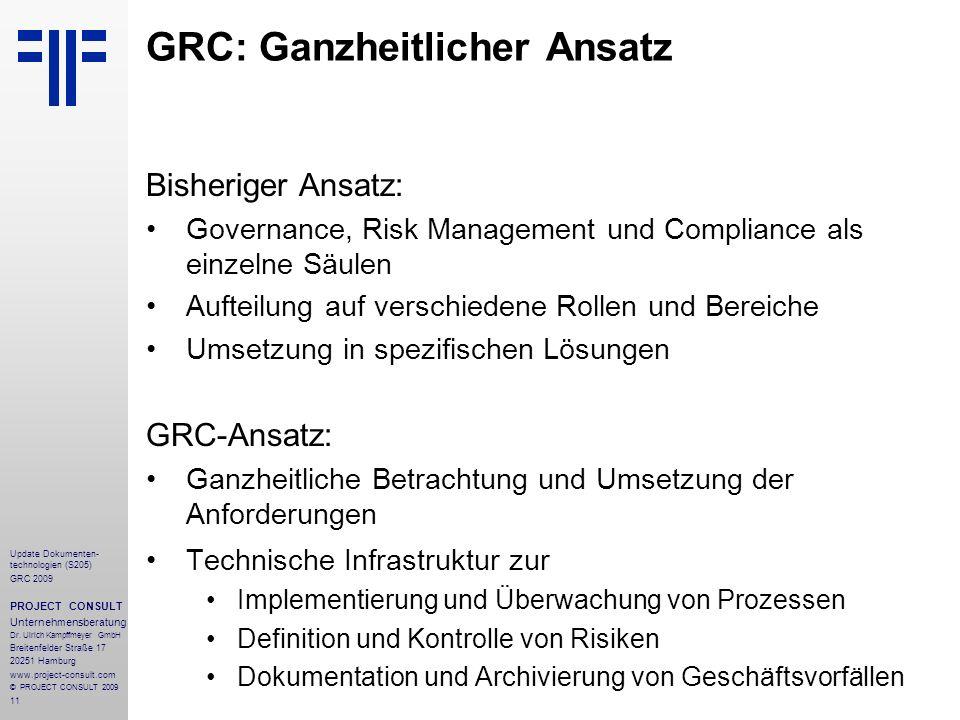 11 Update Dokumenten- technologien (S205) GRC 2009 PROJECT CONSULT Unternehmensberatung Dr. Ulrich Kampffmeyer GmbH Breitenfelder Straße 17 20251 Hamb