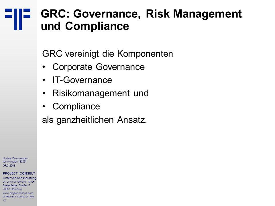 12 Update Dokumenten- technologien (S205) GRC 2009 PROJECT CONSULT Unternehmensberatung Dr. Ulrich Kampffmeyer GmbH Breitenfelder Straße 17 20251 Hamb