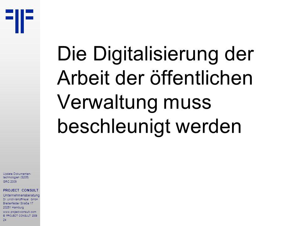 24 Update Dokumenten- technologien (S205) GRC 2009 PROJECT CONSULT Unternehmensberatung Dr. Ulrich Kampffmeyer GmbH Breitenfelder Straße 17 20251 Hamb