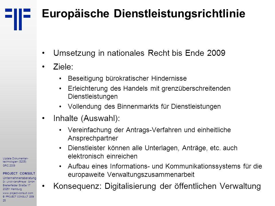 25 Update Dokumenten- technologien (S205) GRC 2009 PROJECT CONSULT Unternehmensberatung Dr. Ulrich Kampffmeyer GmbH Breitenfelder Straße 17 20251 Hamb