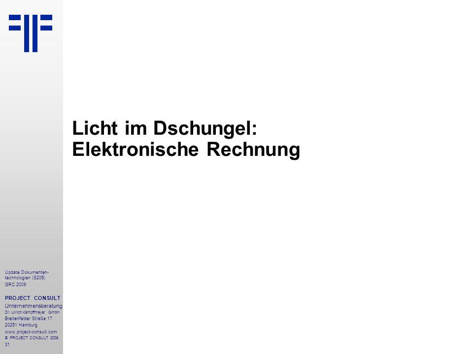 31 Update Dokumenten- technologien (S205) GRC 2009 PROJECT CONSULT Unternehmensberatung Dr. Ulrich Kampffmeyer GmbH Breitenfelder Straße 17 20251 Hamb