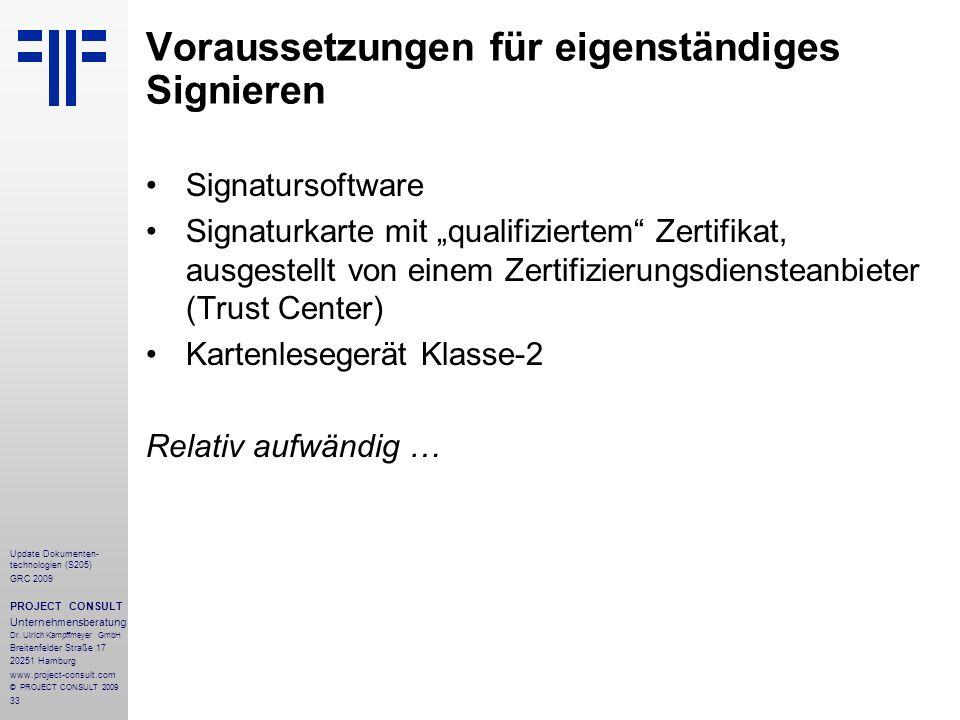 33 Update Dokumenten- technologien (S205) GRC 2009 PROJECT CONSULT Unternehmensberatung Dr. Ulrich Kampffmeyer GmbH Breitenfelder Straße 17 20251 Hamb