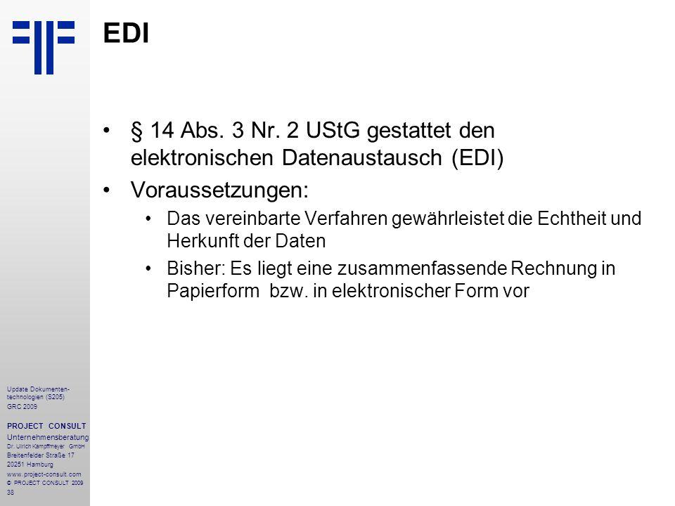 38 Update Dokumenten- technologien (S205) GRC 2009 PROJECT CONSULT Unternehmensberatung Dr. Ulrich Kampffmeyer GmbH Breitenfelder Straße 17 20251 Hamb