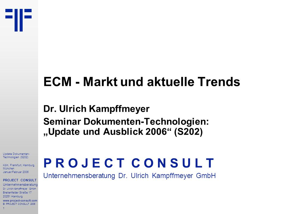 1 Update Dokumenten- Technologien (S202) Köln, Frankfurt, Hamburg, München Januar/Februar 2006 PROJECT CONSULT Unternehmensberatung Dr. Ulrich Kampffm
