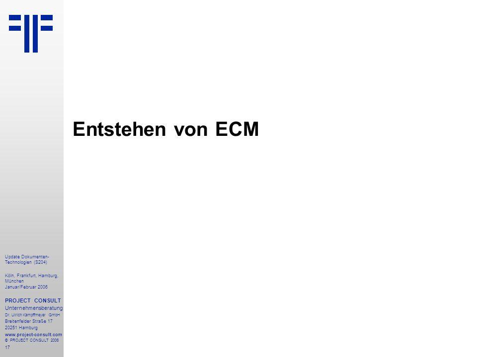 17 Update Dokumenten- Technologien (S204) Köln, Frankfurt, Hamburg, München Januar/Februar 2006 PROJECT CONSULT Unternehmensberatung Dr. Ulrich Kampff