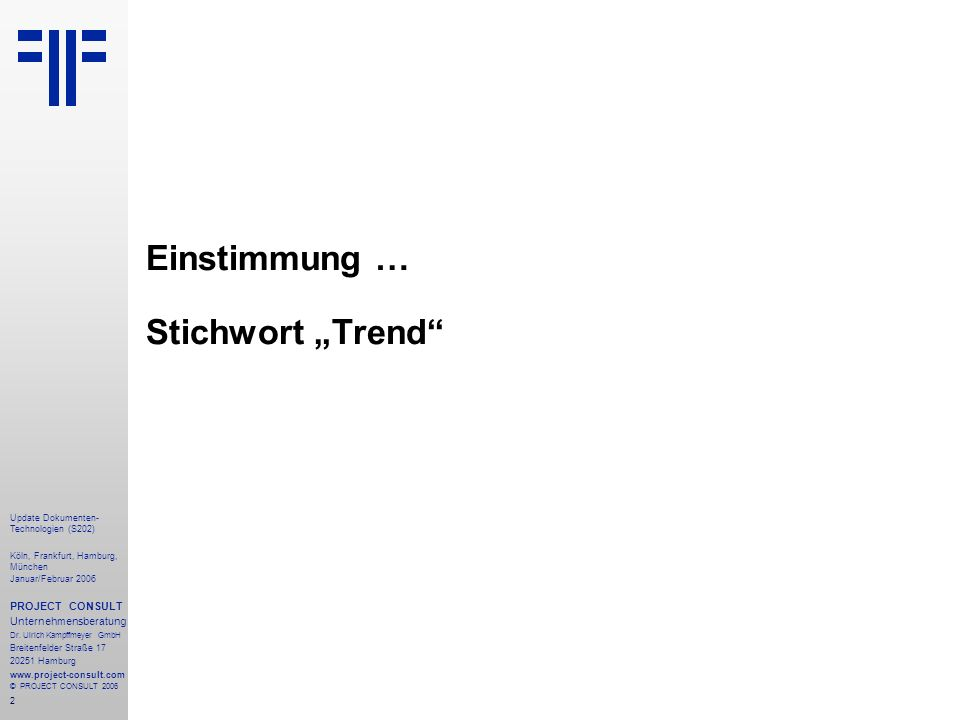 2 Update Dokumenten- Technologien (S202) Köln, Frankfurt, Hamburg, München Januar/Februar 2006 PROJECT CONSULT Unternehmensberatung Dr. Ulrich Kampffm