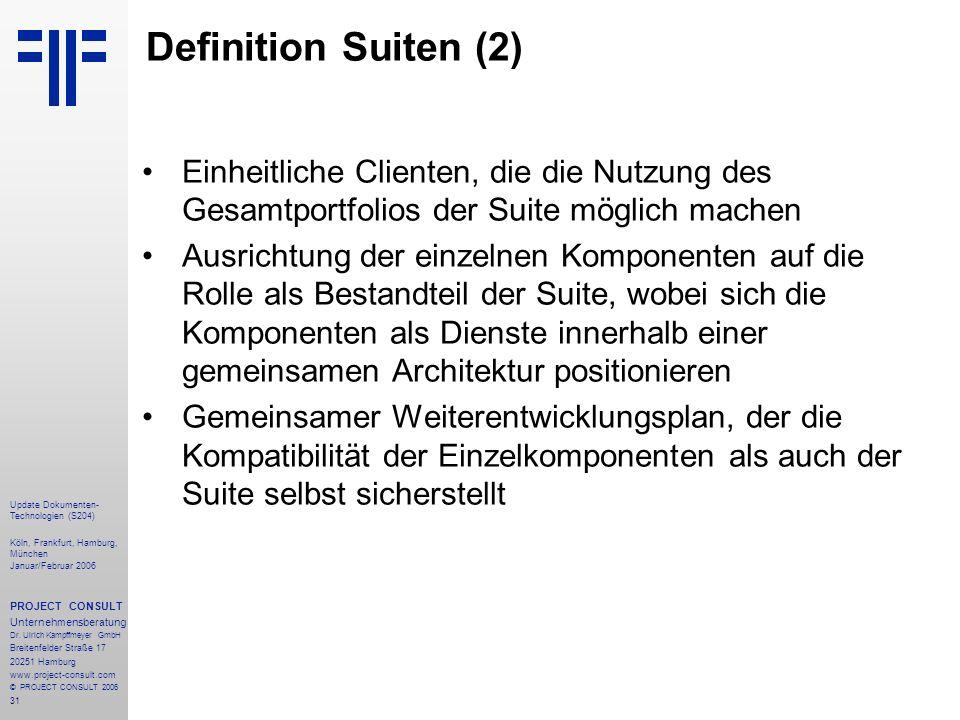 31 Update Dokumenten- Technologien (S204) Köln, Frankfurt, Hamburg, München Januar/Februar 2006 PROJECT CONSULT Unternehmensberatung Dr. Ulrich Kampff