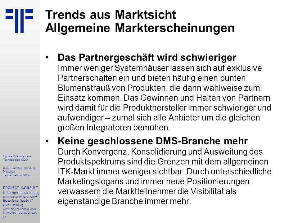 35 Update Dokumenten- Technologien (S204) Köln, Frankfurt, Hamburg, München Januar/Februar 2006 PROJECT CONSULT Unternehmensberatung Dr. Ulrich Kampff