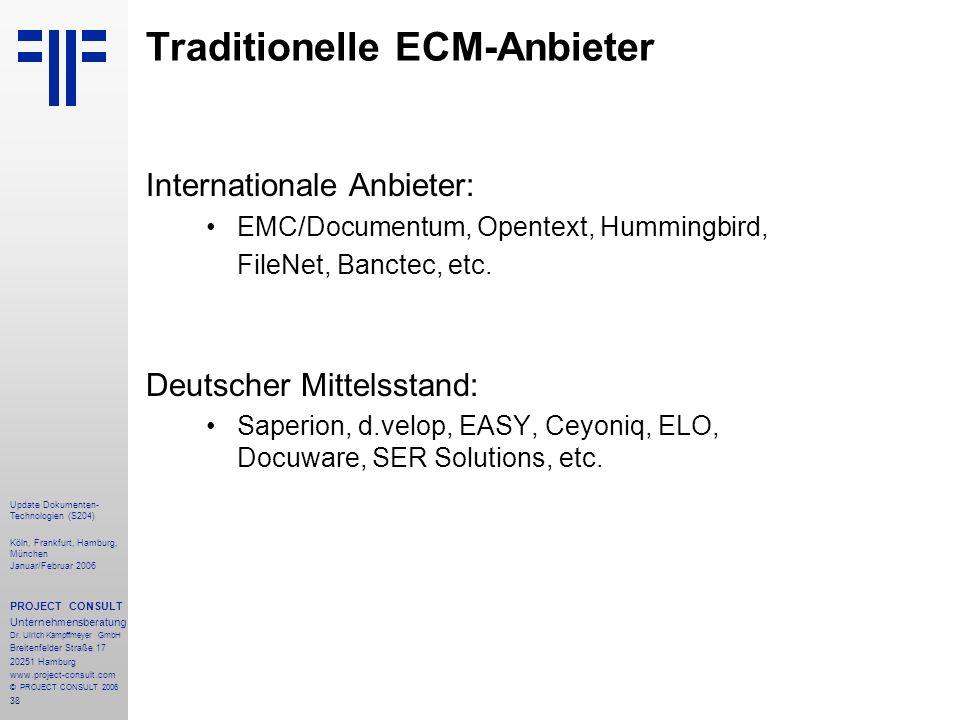 38 Update Dokumenten- Technologien (S204) Köln, Frankfurt, Hamburg, München Januar/Februar 2006 PROJECT CONSULT Unternehmensberatung Dr. Ulrich Kampff