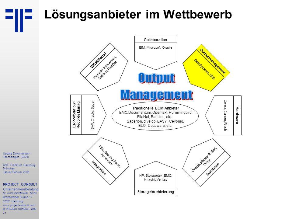 41 Update Dokumenten- Technologien (S204) Köln, Frankfurt, Hamburg, München Januar/Februar 2006 PROJECT CONSULT Unternehmensberatung Dr. Ulrich Kampff