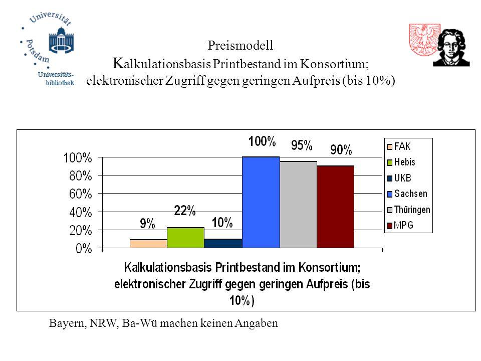 Preismodell K alkulationsbasis Printbestand im Konsortium; elektronischer Zugriff gegen geringen Aufpreis (bis 10%) Bayern, NRW, Ba-Wü machen keinen A