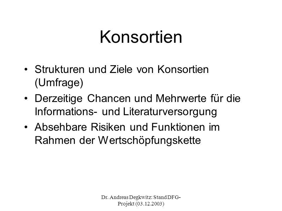 Dr. Andreas Degkwitz: Stand DFG- Projekt (03.12.2003) Konsortien Strukturen und Ziele von Konsortien (Umfrage) Derzeitige Chancen und Mehrwerte für di
