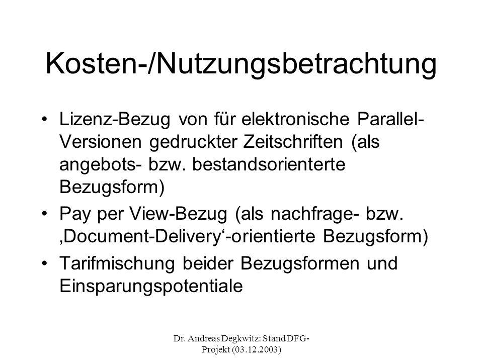 Dr. Andreas Degkwitz: Stand DFG- Projekt (03.12.2003) Kosten-/Nutzungsbetrachtung Lizenz-Bezug von für elektronische Parallel- Versionen gedruckter Ze