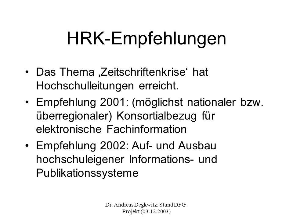 Dr. Andreas Degkwitz: Stand DFG- Projekt (03.12.2003) HRK-Empfehlungen Das Thema Zeitschriftenkrise hat Hochschulleitungen erreicht. Empfehlung 2001: